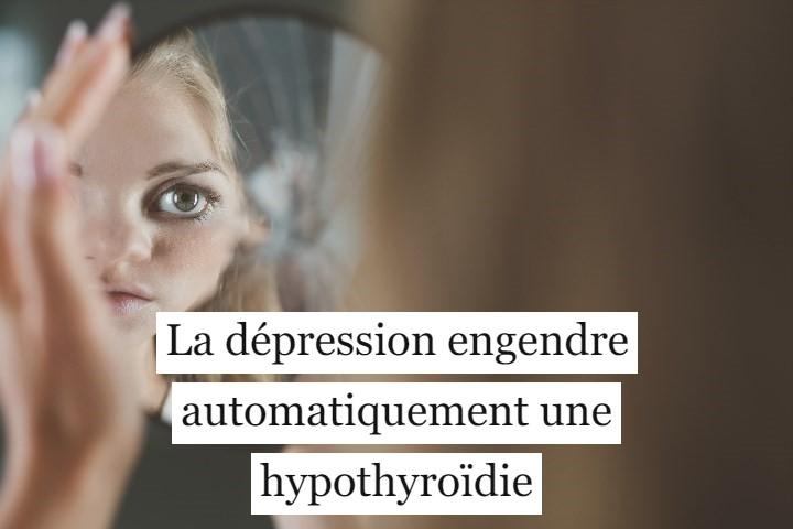 Est-ce que la dépression engendre automatiquement une hypothyroïdie?