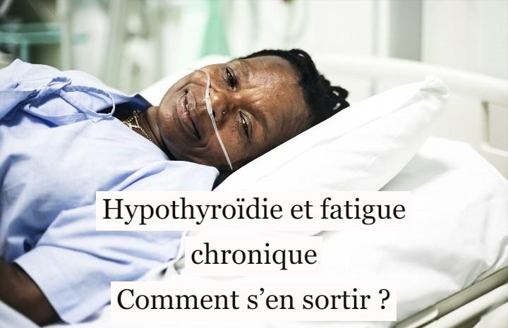 Hypothyroïdie et fatigue chronique: comment s'en sortir?