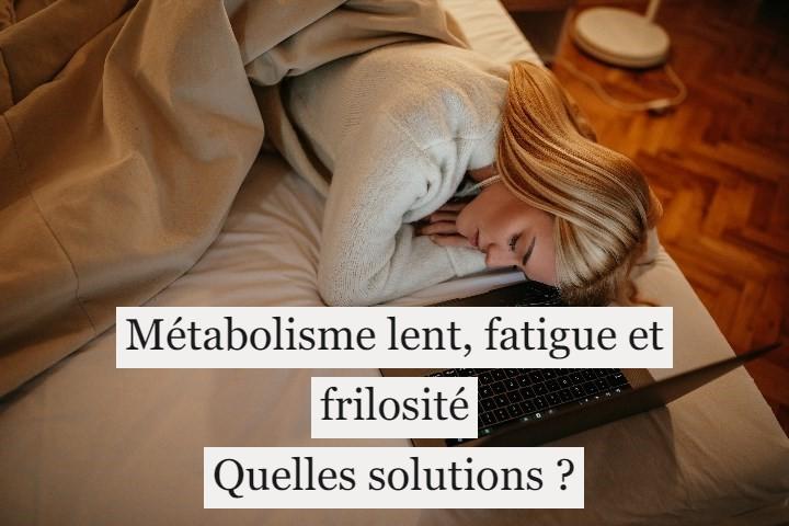 Métabolisme lent, fatigue et frilosité: quelles solutions?