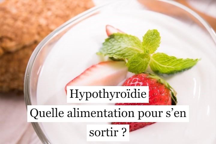 Hypothyroïdie: quelle alimentation pour s'en sortir?