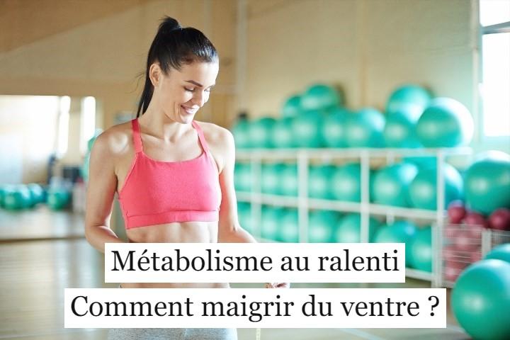 Métabolisme au ralenti: comment maigrir du ventre?