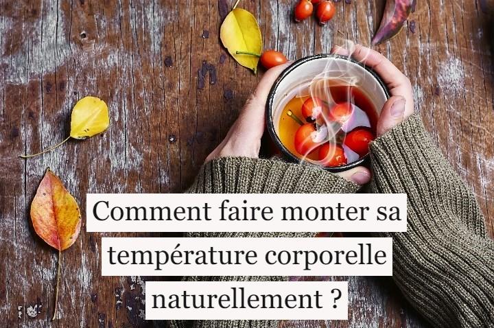 Comment faire monter sa température corporelle naturellement?