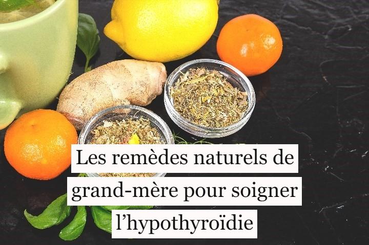 Les remèdes naturels de grand-mère pour soigner l'hypothyroïdie
